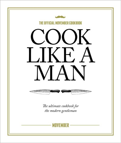 Cook Like A Man: the Ultimate Cookbook for the Modern Gentleman